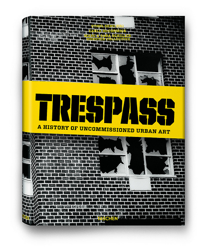 Trespass A History Of Uncommissioned Urban Art book